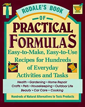 Rodale's Book of Practical Formulas: Easy-To-Make, Easy-To-Use Recipes for Hundreds of Everyday Activities and Tasks 9780878579792