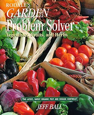 Rodale's Garden Problem Solver: Vegetables, Fruits, and Herbs 9780875966991