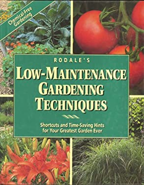 Rodale's Low-Maintenance Gardening Techniques: Shortcuts and Time-Saving Hints for Your Greatest Garden Ever 9780875966410