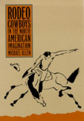 Rodeo Cowboys in the North American Imagination 9780874173154