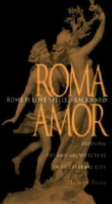 Rome is Love Spelled Backward: Enjoying Art and Architecture in the Eternal City 9780875802374