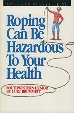 Roping Can Be Hazardous to Your Health: Southwestern Humor 9780874831467