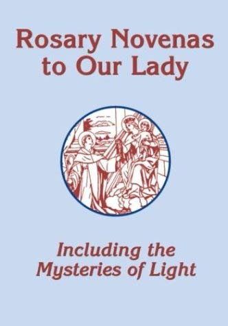Rosary Novenas to Our Lady : Including the Mysteries of Light
