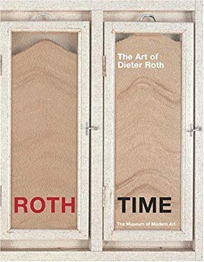 Roth Time: A Dieter Roth Retrospective 9780870700354