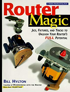 Router Magic: Jigs, Fixtures, and Tricks to Unleash Your Router's Full Potential 9780875967110