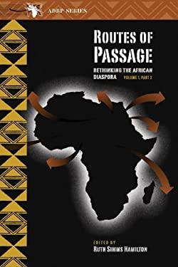 Routes of Passage: Volume 1, Part 2: Rethinking the African Diaspora 9780870136924