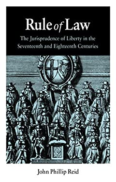 Rule of Law: The Jurisprudence of Liberty in the Seventeenth and Eighteenth Centuries