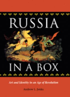 Russia in a Box: Art and Identity in an Age of Revolution 9780875803395