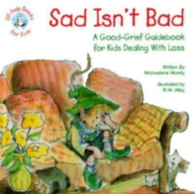 Sad Isn't Bad: A Good-Grief Guidebook for Kids Dealing with Loss 9780870293214