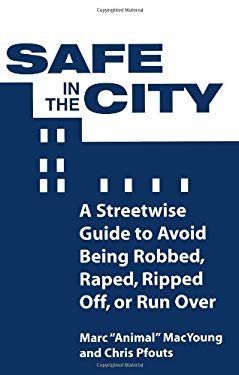 Safe in the City: A Streetwise Guide to Avoid Being Robbed, Raped, Ripped Off, or Run Over 9780873647755