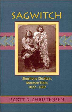 Sagwitch: Shoshone Chieftain, Mormon Elder 1822-1887 9780874212709