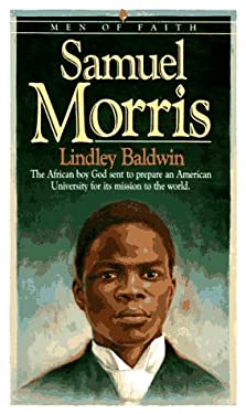 Samuel Morris: The African Boy God Sent to Prepare an American University for Its Mission to the World 9780871239501