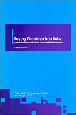 Saying Goodbye to a Baby: The Birthparent's Guide to Loss & Grief in Adoption 9780878683871