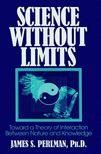 Science Without Limits: Toward a Theory of Interaction Between Nature and Knowledge 9780879759629