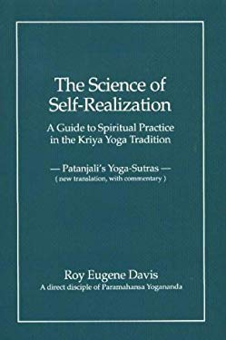 Science of Self-Realization: A Guide to Spiritual Practice in the Kriya Yoga Tradition, Patanjali's Yoga-Sutras 9780877072928