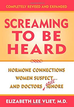 Screaming to Be Heard: Hormone Connections Women Suspect and Doctors Still Ignore 9780871319142