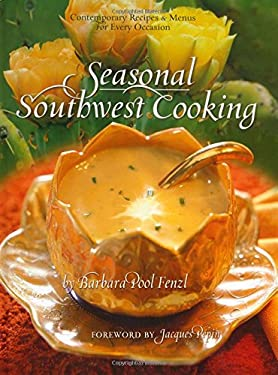 Seasonal Southwest Cooking: Contemporary Recipes & Menus for Every Occasion 9780873588829