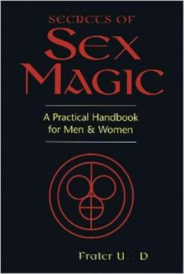 Secrets of Sex Magic: A Practical Handbook for Men & Women 9780875427737