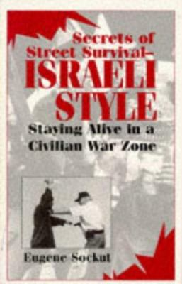 Secrets of Street Survival - Israeli Style: Staying Alive in a Civilian War Zone 9780873648196