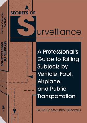 Secrets of Surveillance: A Professional's Guide to Tailing Subjects by Vehicle, Foot, Airplane, and Public Transportation 9780873647229