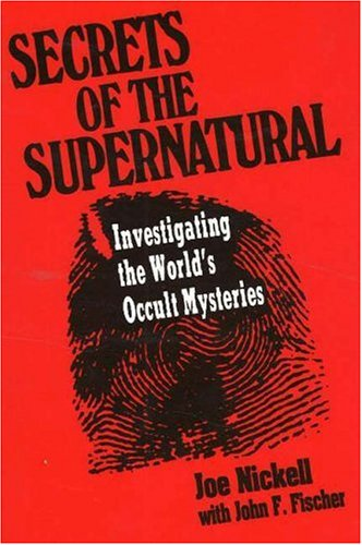 Secrets of the Supernatural: Investigating the World's Occult Mysteries 9780879756857