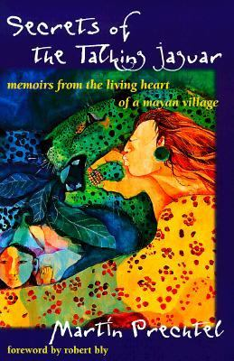 Secrets of the Talking Jaguar: Memoirs from the Living Heart of a Mayan Village 9780874779707