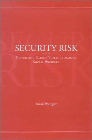 Security Risk: Preventing Client Violence Against Social Workers 9780871013217