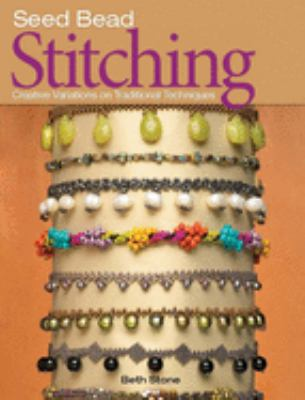 Seed Bead Stitching: Creative Variations on Traditional Techniques 9780871162526