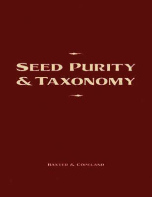 Seed Purity and Taxonomy: Application of Purity Testing Techniques to Specific Taxonomical Groups of Seeds 9780870138225