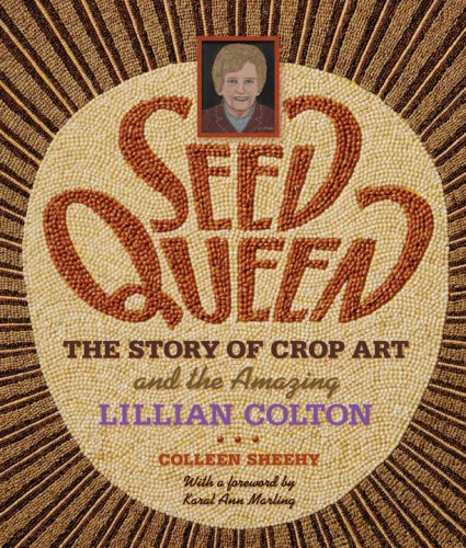 Seed Queen: The Story of Crop Art and the Amazing Lillian Colton 9780873515924