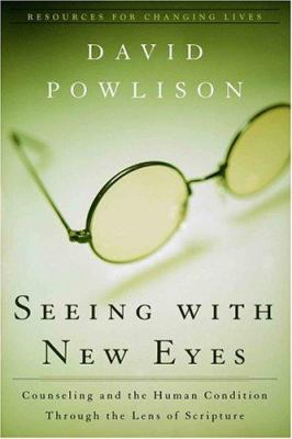 Seeing with New Eyes: Counseling and the Human Condition Through the Lens of Scripture 9780875526089