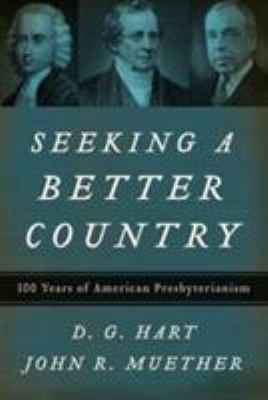 Seeking a Better Country: 300 Years of American Presbyterianism 9780875525747