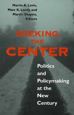Seeking the Center: Politics and Policymaking at the New Century 9780878408672