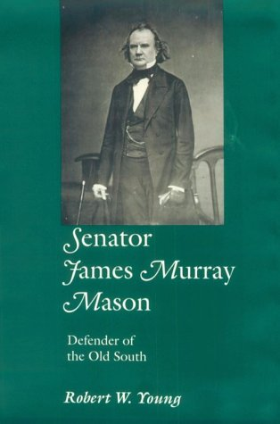 Senator James Murray Mason: Defender of the Old South 9780870499982