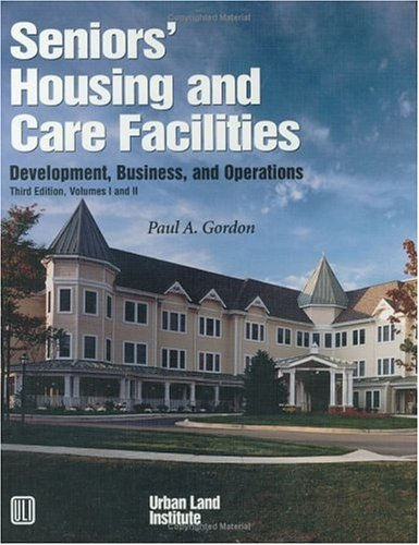 Seniors' Housing and Care Facilities: Development, Business, and Operations [With CD ROM]