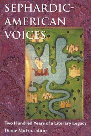 Sephardic-American Voices Sephardic-American Voices Sephardic-American Voices Sephardic-American Voices Sephardic-Americ: Two Hundred Years of a Liter 9780874518900