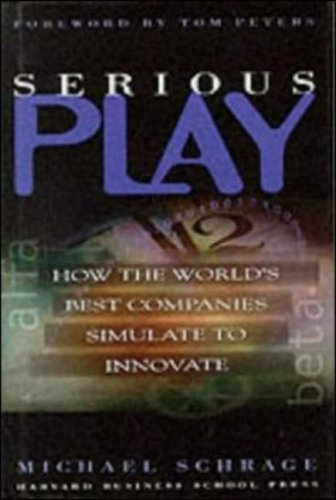 Serious Play: How the World's Best Companies Simulate to Innovate 9780875848143