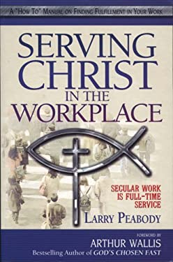 Serving Christ in the Workplace: Secular Work Is Full-Time Service 9780875087764