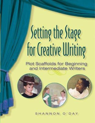 Setting the Stage for Creative Writing: Plot Scaffolds for Beginning and Intermediate Writers 9780872075955