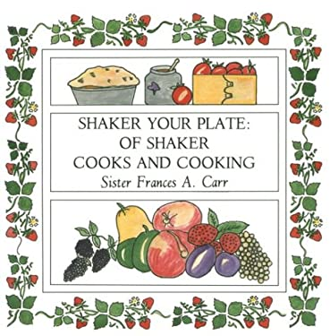 Shaker Your Plate Shaker Your Plate Shaker Your Plate Shaker Your Plate Shaker Your Plat: Of Shaker Cooks and Cooking of Shaker Cooks and Cooking of S 9780874514049