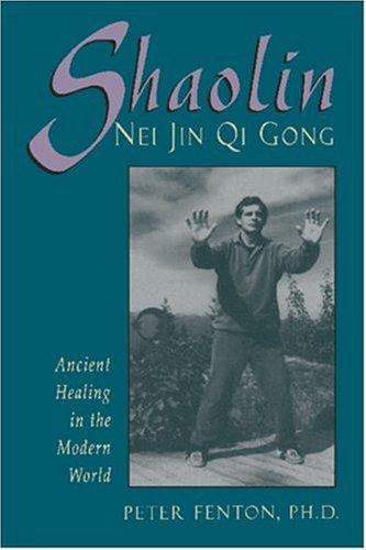 Shaolin Nei Jin Qi Gong: Ancient Healing in the Modern World 9780877288763