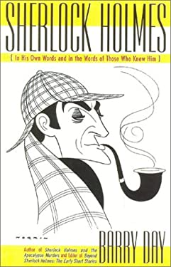 Sherlock Holmes: In His Own Words and in the Words of Those Who Knew Him 9780878332977