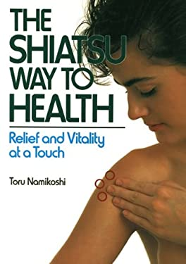 Shiatsu Way to Health: Relief and Vitality at a Touch 9780870117961