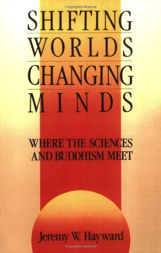 Shifting Worlds, Changing Minds: Where the Sciences and Buddhism Meet 9780877733683