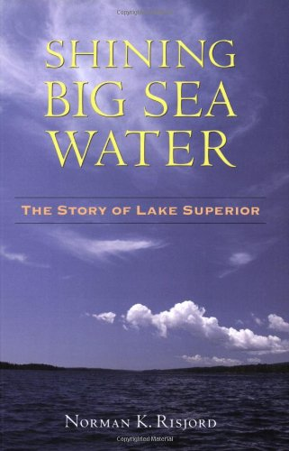 Shining Big Sea Water: The Story of Lake Superior 9780873515900