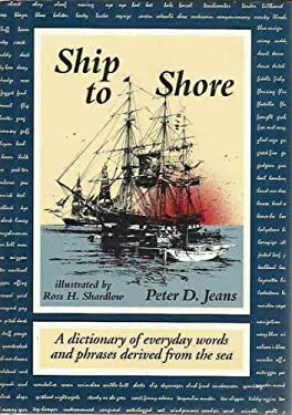 Ship to Shore: A Dictionary of Everyday Words and Phrases Derived from the Sea 9780874367171