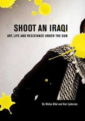 Shoot an Iraqi: Art, Life and Resistance Under the Gun 9780872864917