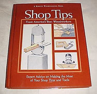 Shop Tips from America's Best Woodworkers: Expert Advice on Making the Most of Your Shop Time and Tools 9780875965918