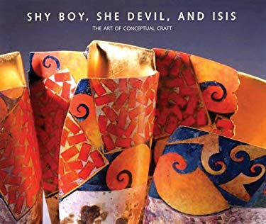 Shy Boy, She Devil, and Isis: The Art of Conceptual Craft; Selections from the Wornick Collection 9780878467181