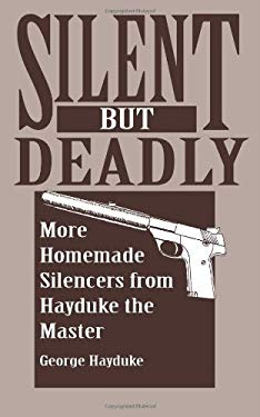 Silent But Deadly: More Homemade Silencers from Hayduke the Master 9780873648110
